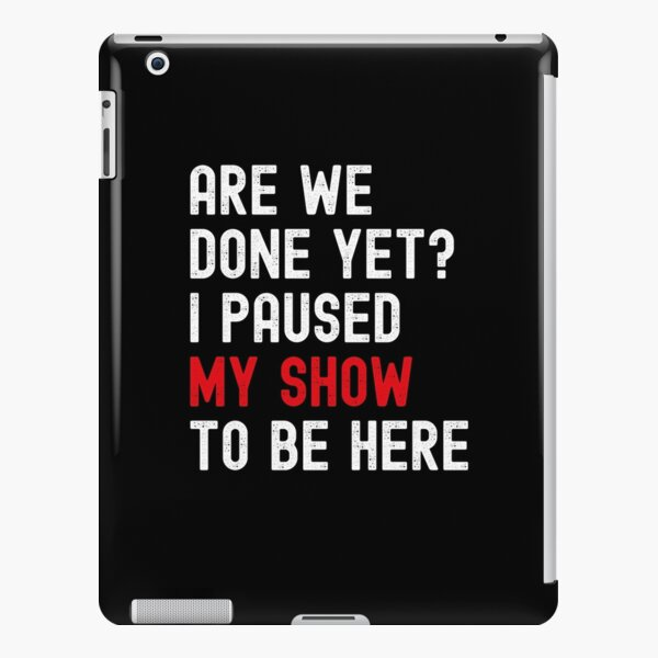Funny Binge Watching Paused My Show Gift For TV Show Fans iPad Snap Case