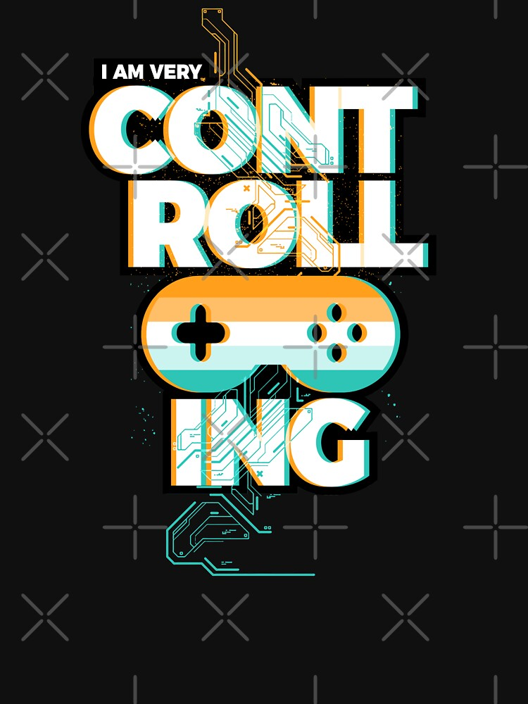I am Very Controlling Gamer Apparel by szymonkalle
