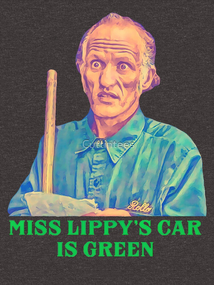 Miss Lippy's Car is Green - Billy Madison Janitor by Cuttintees