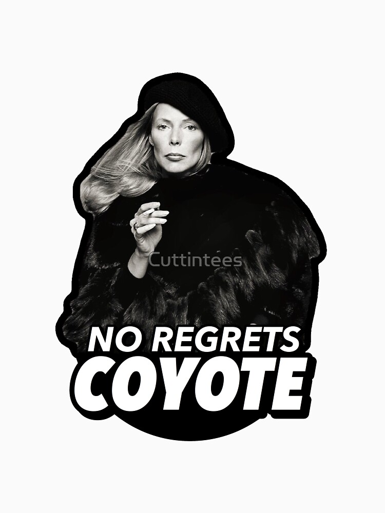 No Regrets Coyote Joan Joni Anderson Mitchell by Cuttintees