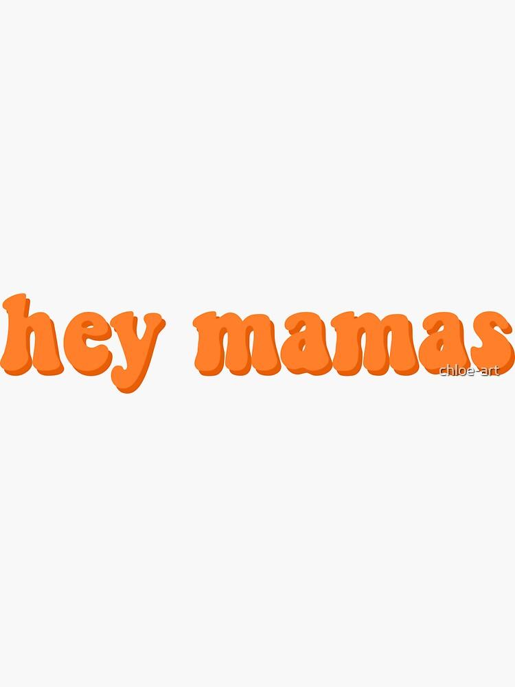 """""""Hey Mamas"""" Text by chloe-art"""