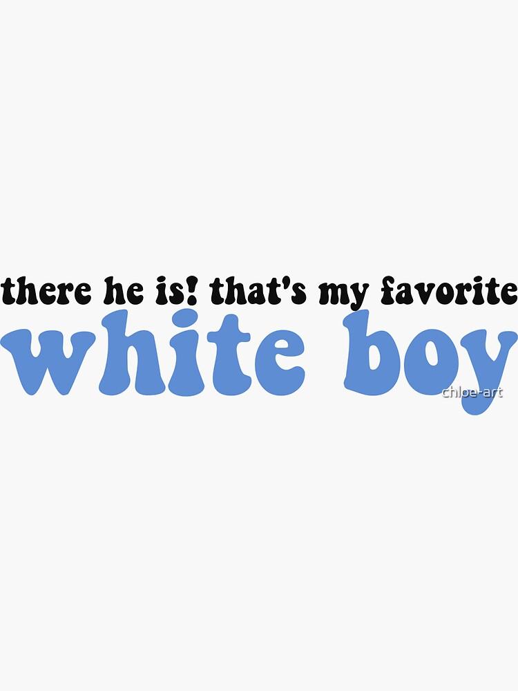 """That's My Favorite White Boy"" Text by chloe-art"