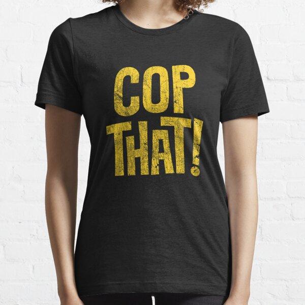 Cop That! Essential T-Shirt