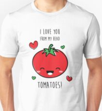 I Love You From My Head Tomatoes! T-Shirt