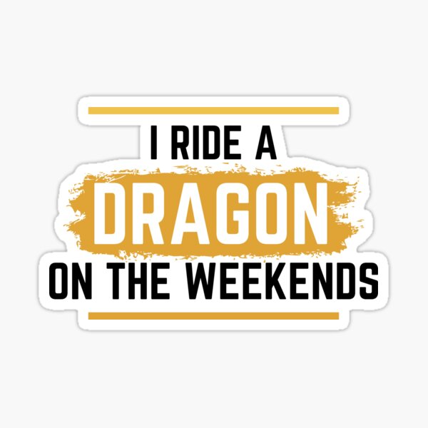 I Ride a Dragon on the Weekends - dragon quote - Biker Sticker
