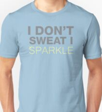 I Don't Sweat, I Sparkle. Funny Workout Saying. Unisex T-Shirt