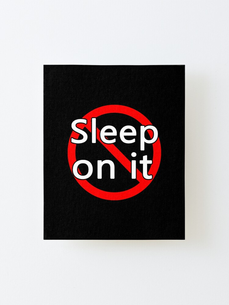 Alternate view of Don't Sleep On It - Act Now! Mounted Print