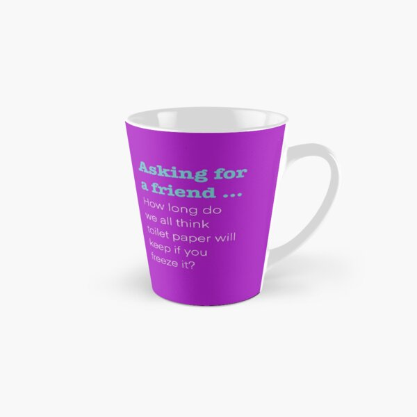 Asking for a friend ... toilet paper? (Transparent) Tall Mug