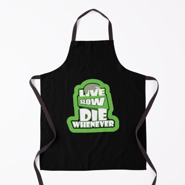 Live Slow Die Whenever Funny Sloth Animals Pun Wildlife Gifts Apron
