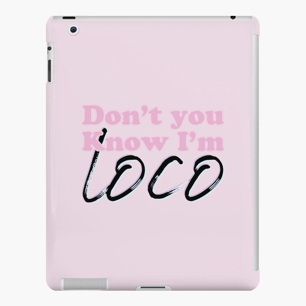 Don't You Know I'm Loco iPad Case & Skin