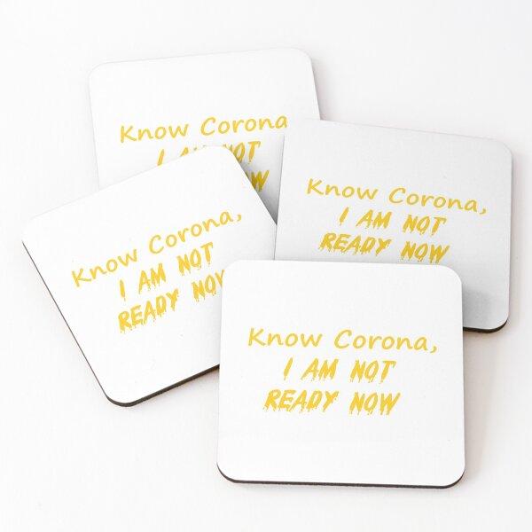 Know Corona, I Am Not Ready Now Coasters (Set of 4)