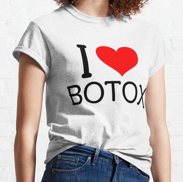 I love botox Classic T-Shirt