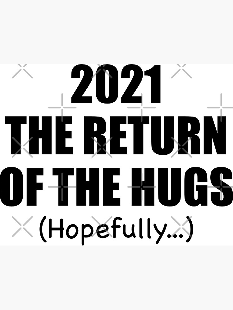 2021 The Return Of The Hugs Hopefully New Year by doodlerob