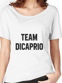 Team Dicaprio - Black Text Women's Relaxed Fit T-Shirt