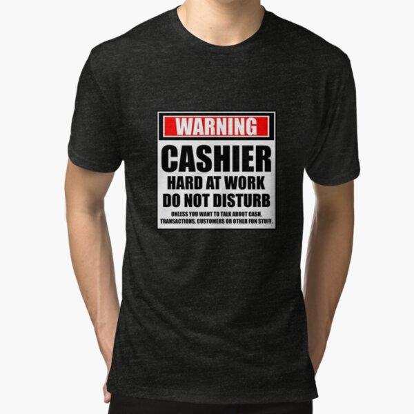 Warning Cashier Hard At Work Do Not Disturb Tri-blend T-Shirt