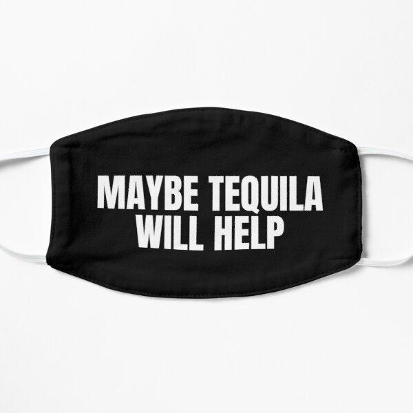 MAYBE TEQUILA WILL help
