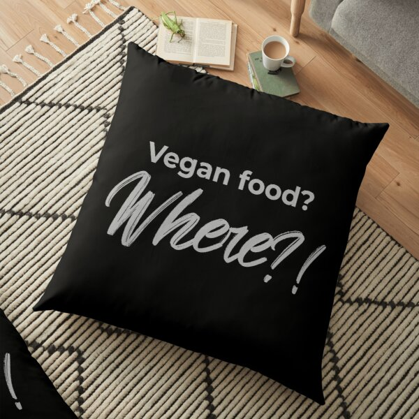 Vegan Food? Where? Floor Pillow