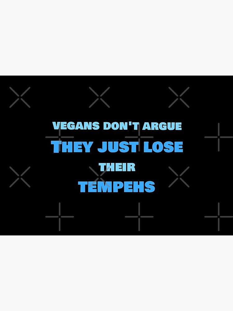 Vegans Don't Argue, They Just Lose Their Tempehs by nikkihstokes