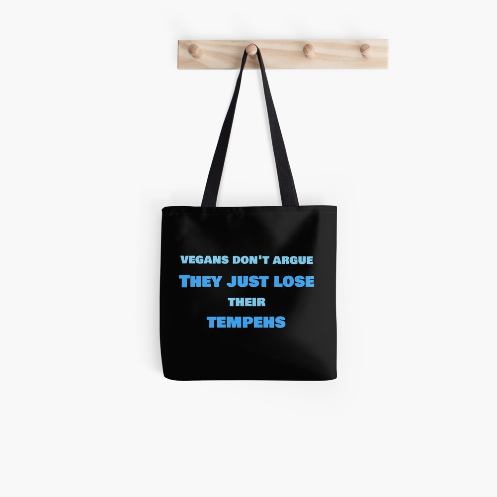 Vegans Don't Argue, They Just Lose Their Tempehs Tote Bag