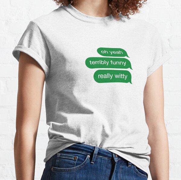 oh ouais terriblement drôle vraiment spirituel T-shirt classique