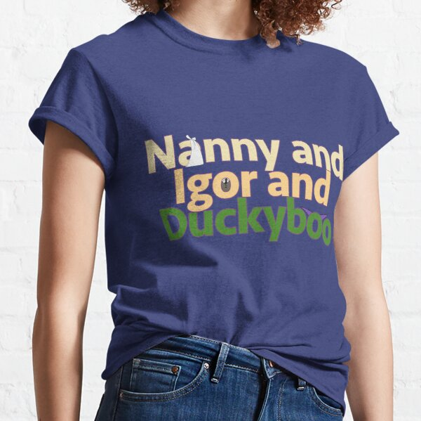 Nanny and Igor and Duckyboo Classic T-Shirt