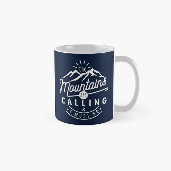 The Mountains Are Calling And I Must Go Classic Mug