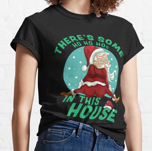 There's Some Ho Ho Hos In this House Christmas Santa Claus Classic T-Shirt
