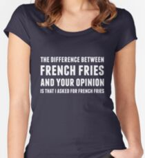 The Difference Between French Fries and Your Opinion in white Women's Fitted Scoop T-Shirt