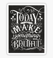 Today I Will Make Something Beautiful. Sticker