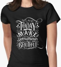 Today I Will Make Something Beautiful. Women's Fitted T-Shirt