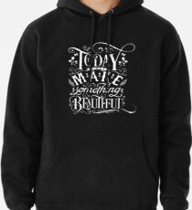 Today I Will Make Something Beautiful. Pullover Hoodie
