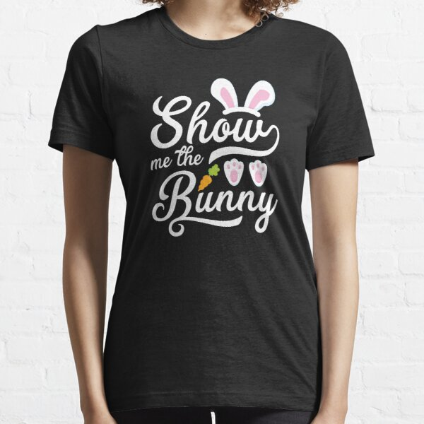Show Me The Bunny Cute Easter Essential T-Shirt