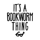 IT'S A BOOKWORM THING by aimeereads