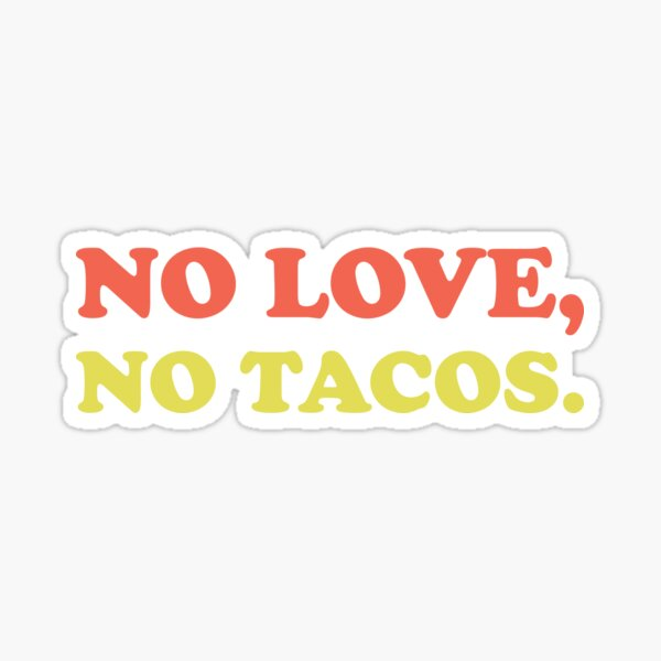 No Love, No Tacos Sticker