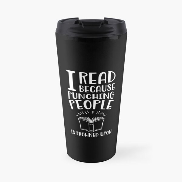 I Read Because Punching People Is Frowned Upon Travel Mug