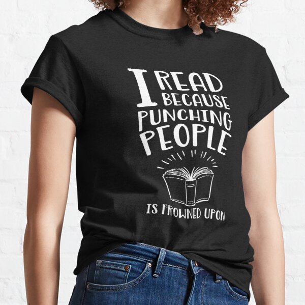 Ich lese, weil Punching People ist auf Classic T-Shirt
