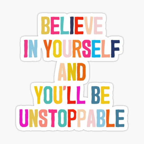 Believe in yourself - Motivating colorful design Sticker
