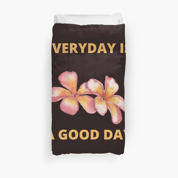 EVERY DAY IS A GOOD DAY Duvet Cover
