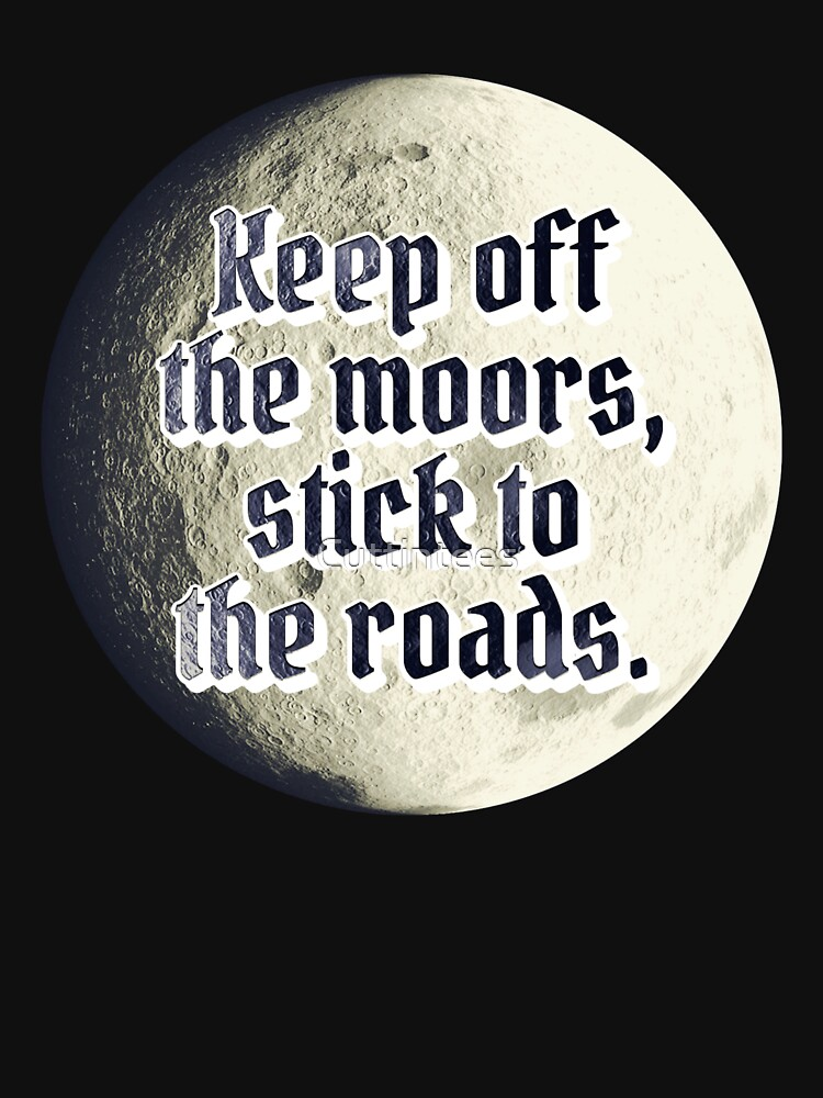 Keep off the moors, stick to the road by Cuttintees