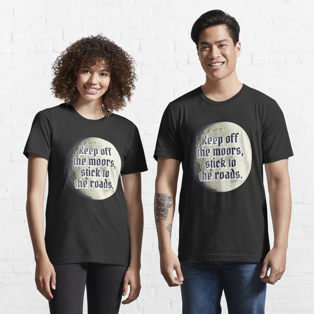 Keep off the moors, stick to the road Essential T-Shirt