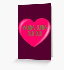 Wubba Lubba Dub Dub Means I Love You Greeting Card
