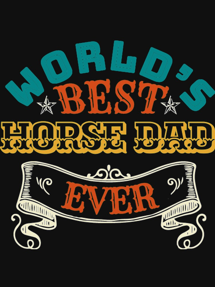 Worlds Best Horse Dad Ever by MarcMolinaro