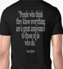 Isaac, Asimov, People who think they know everything are a great annoyance to those of us who do T-Shirt