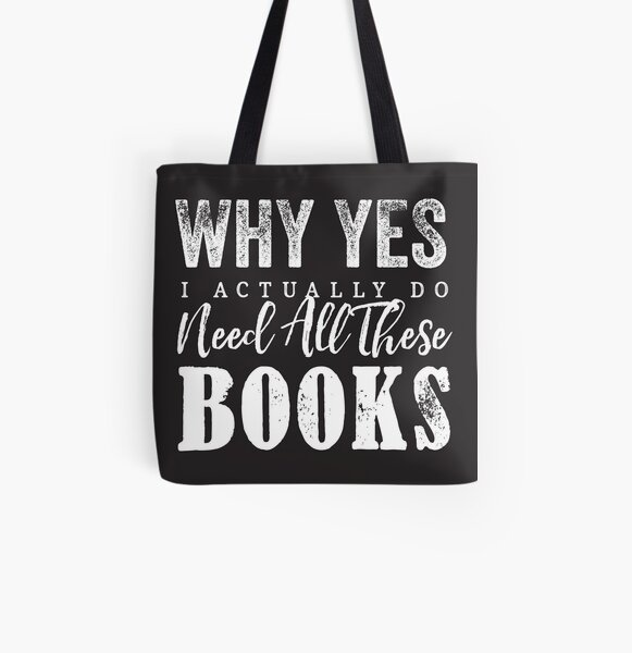 Why Yes, I Actually Do Need All These Books All Over Print Tote Bag