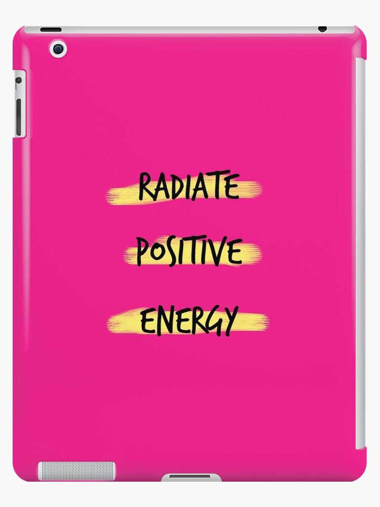 Radiate positive energy