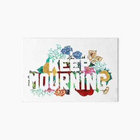 Keep Mourning Art Board Print
