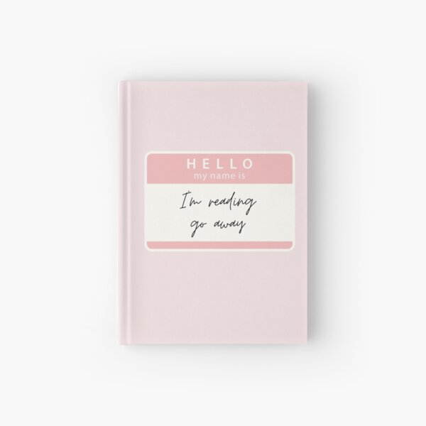 Hello My Name Is I'm Reading Go Away Hardcover Journal