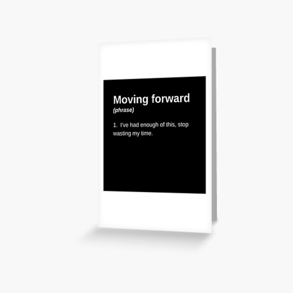 Moving Forward (Email replies and sayings) Greeting Card