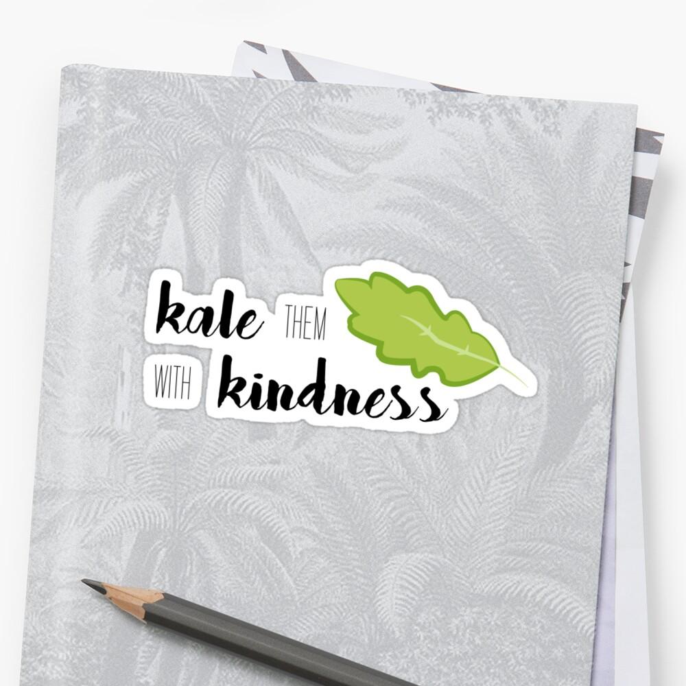 Kale Them With Kindness- Kale Sticker