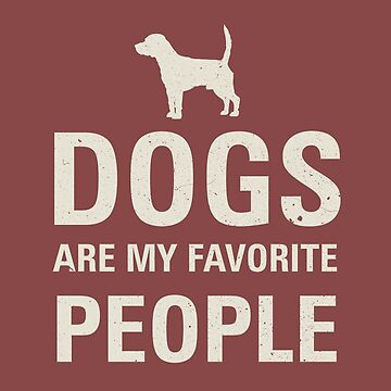 Dogs are my favorite people by CoolTees